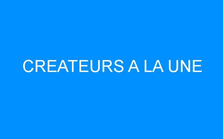 CREATEURS A LA UNE