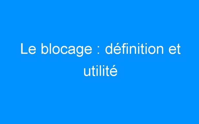 Le blocage : définition et utilité