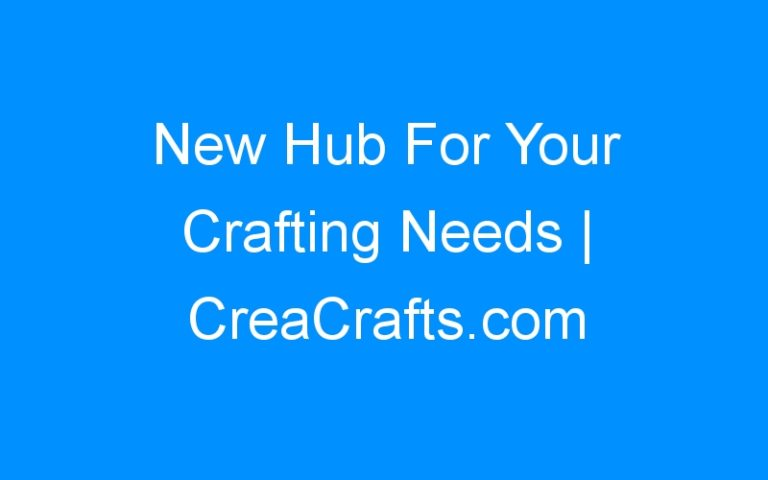 New Hub For Your Crafting Needs | CreaCrafts.com