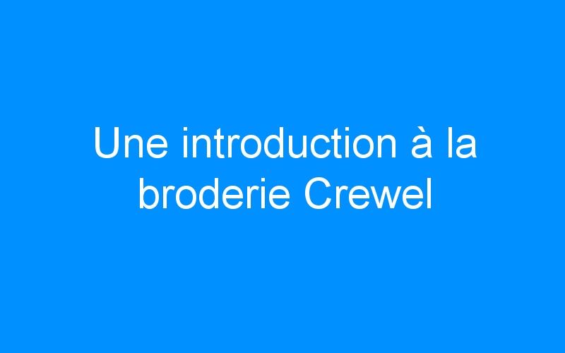 Une introduction à la broderie Crewel